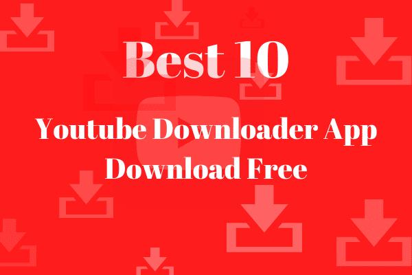 Best 10 Youtube Downloader App Download Free