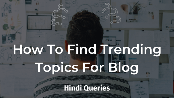 How To Find Trending Topics For Blog Hindi Queries