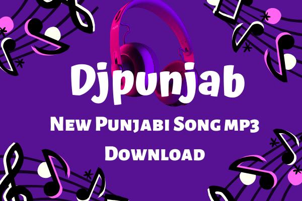 DJPunjab New Punjabi Song mp3 Download Punjabi Video Songs Download