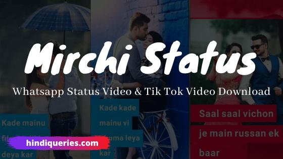 Mirchi Status 2020 – Whatsapp Status Video Download, Tik Tok Video Download, Sad Song Status, Punjabi Status Video & Love Status Video Download