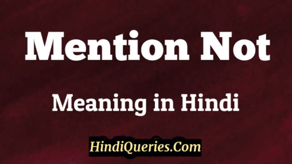 Mention Not Meaning in Hindi